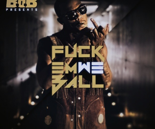 "B.o.B. – ""Fuck Em We Ball""- Mixtape (Free-Download)"