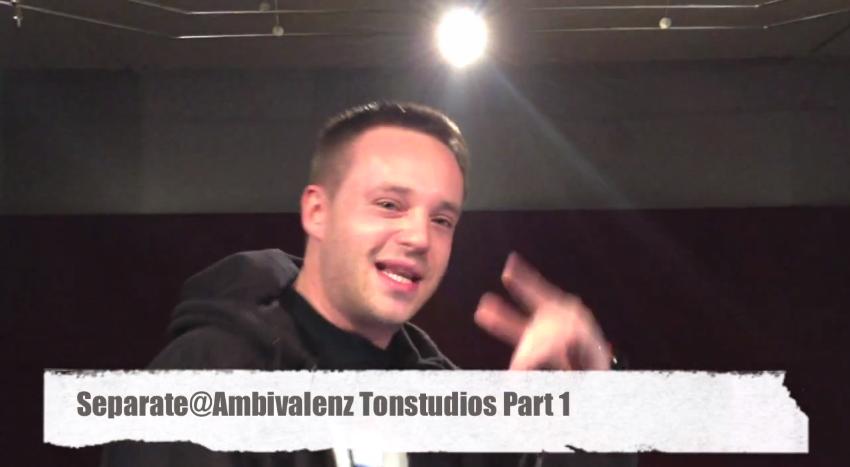Separate – @Ambivalenz Tonstudios Part 01 (Video)