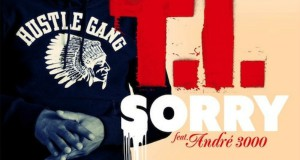 "T.I. feat. André 3000 – ""Sorry"" (Audio)"