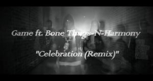 "The Game feat. Bone Thugs-N-Harmony – ""Celebration""- Remix (Video)"